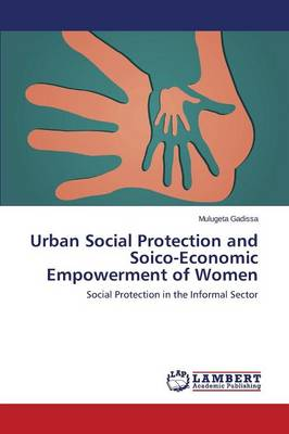 Urban Social Protection and Socio-Economic Empowerment of Women (Paperback)