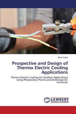 Prospective and Design of Thermo Electric Cooling Applications (Paperback)