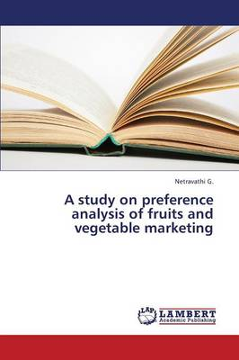 A Study on Preference Analysis of Fruits and Vegetable Marketing (Paperback)