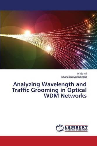 Analyzing Wavelength and Traffic Grooming in Optical Wdm Networks (Paperback)