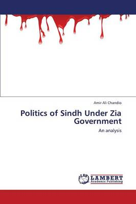 Politics of Sindh Under Zia Government (Paperback)