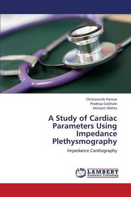 A Study of Cardiac Parameters Using Impedance Plethysmography (Paperback)