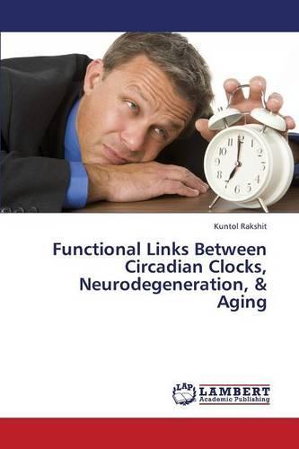 Functional Links Between Circadian Clocks, Neurodegeneration, & Aging (Paperback)