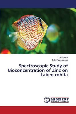 Spectroscopic Study of Bioconcentration of Zinc on Labeo Rohita (Paperback)