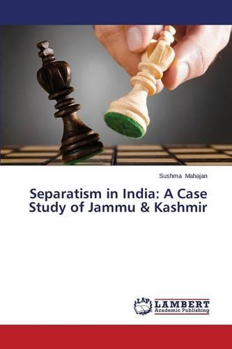 Separatism in India: A Case Study of Jammu & Kashmir (Paperback)