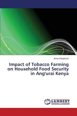 Impact of Tobacco Farming on Household Food Security in Ang'urai Kenya (Paperback)