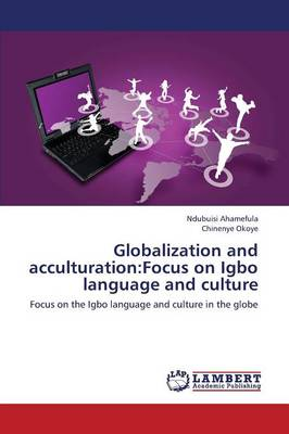 Globalization and Acculturation: Focus on Igbo Language and Culture (Paperback)