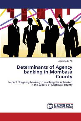 Determinants of Agency Banking in Mombasa County (Paperback)