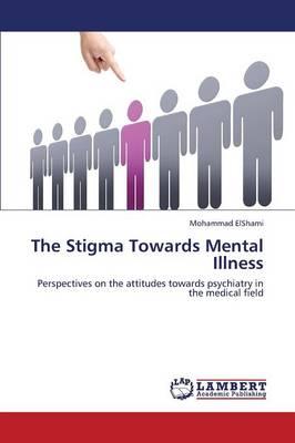 The Stigma Towards Mental Illness (Paperback)