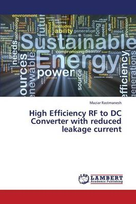 High Efficiency RF to DC Converter with Reduced Leakage Current (Paperback)