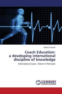 Coach Education: A Developing International Discipline of Knowledge (Paperback)