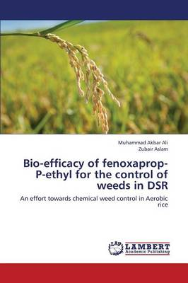 Bio-Efficacy of Fenoxaprop-P-Ethyl for the Control of Weeds in Dsr (Paperback)