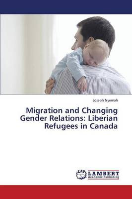 Migration and Changing Gender Relations: Liberian Refugees in Canada (Paperback)
