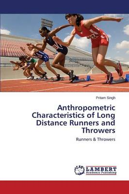 Anthropometric Characteristics of Long Distance Runners and Throwers (Paperback)