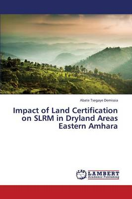 Impact of Land Certification on Slrm in Dryland Areas Eastern Amhara (Paperback)