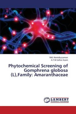 Phytochemical Screening of Gomphrena Globosa (L), Family: Amaranthaceae (Paperback)