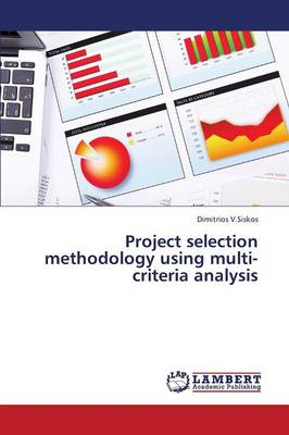 Project Selection Methodology Using Multi-Criteria Analysis (Paperback)