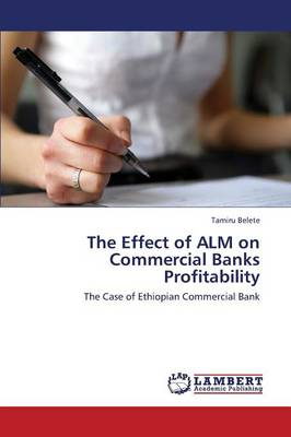 The Effect of Alm on Commercial Banks Profitability (Paperback)