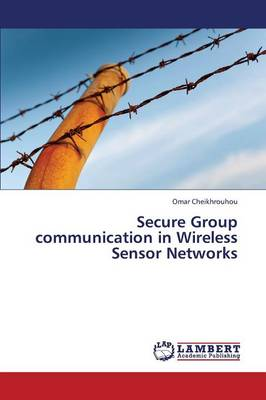 Secure Group Communication in Wireless Sensor Networks (Paperback)