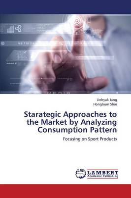 Starategic Approaches to the Market by Analyzing Consumption Pattern (Paperback)
