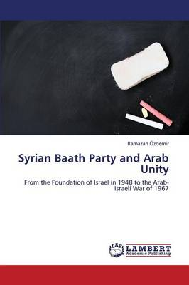 Syrian Baath Party and Arab Unity (Paperback)