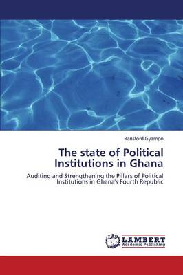 The State of Political Institutions in Ghana (Paperback)