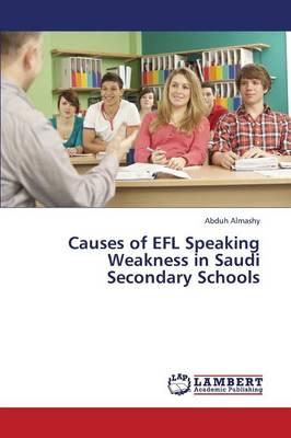 Causes of Efl Speaking Weakness in Saudi Secondary Schools (Paperback)