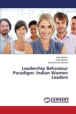 Leadership Behaviour Paradigm: Indian Women Leaders (Paperback)