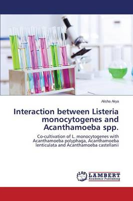 Interaction Between Listeria Monocytogenes and Acanthamoeba Spp. (Paperback)