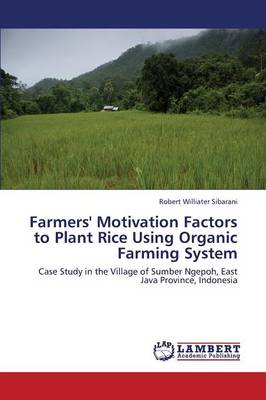 Farmers' Motivation Factors to Plant Rice Using Organic Farming System (Paperback)