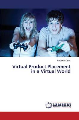 Virtual Product Placement in a Virtual World (Paperback)