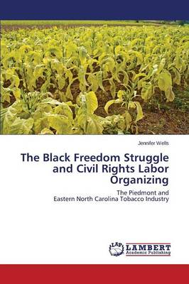 The Black Freedom Struggle and Civil Rights Labor Organizing (Paperback)