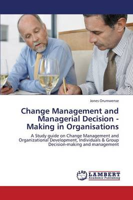 Change Management and Managerial Decision - Making in Organisations (Paperback)