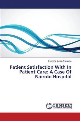 Patient Satisfaction with in Patient Care: A Case of Nairobi Hospital (Paperback)