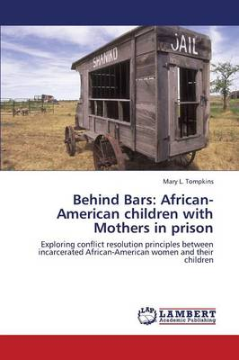 Behind Bars: African-American Children with Mothers in Prison (Paperback)
