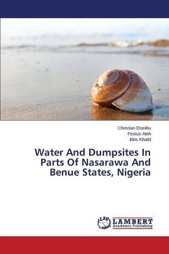 Water and Dumpsites in Parts of Nasarawa and Benue States, Nigeria (Paperback)