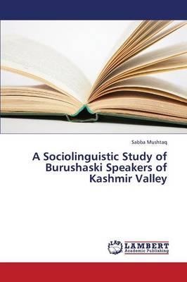 A Sociolinguistic Study of Burushaski Speakers of Kashmir Valley (Paperback)