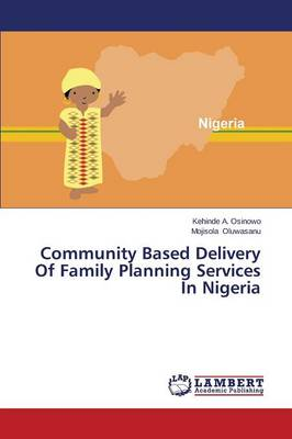 Community Based Delivery of Family Planning Services in Nigeria (Paperback)