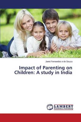Impact of Parenting on Children: A Study in India (Paperback)