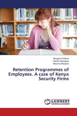 Retention Programmes of Employees. a Case of Kenya Security Firms (Paperback)