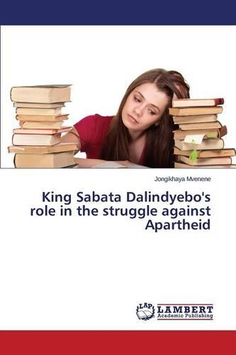 King Sabata Dalindyebo's Role in the Struggle Against Apartheid (Paperback)