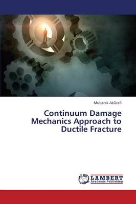Continuum Damage Mechanics Approach to Ductile Fracture (Paperback)