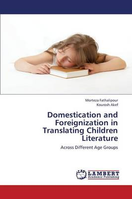Domestication and Foreignization in Translating Children Literature (Paperback)