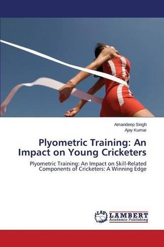 Plyometric Training: An Impact on Young Cricketers (Paperback)