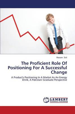 The Proficient Role of Positioning for a Successful Change (Paperback)