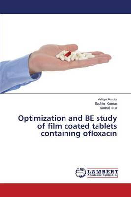 Optimization and Be Study of Film Coated Tablets Containing Ofloxacin (Paperback)