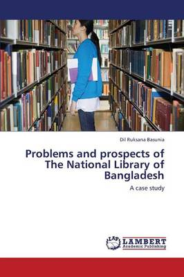 Problems and Prospects of the National Library of Bangladesh (Paperback)