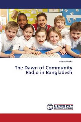 The Dawn of Community Radio in Bangladesh (Paperback)