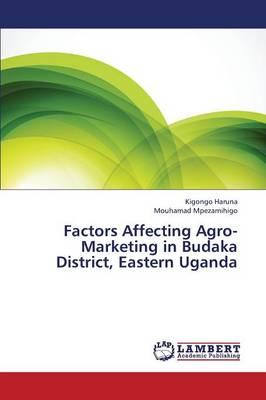 Factors Affecting Agro-Marketing in Budaka District, Eastern Uganda (Paperback)