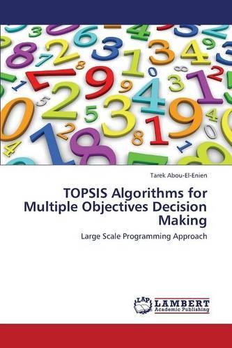 Topsis Algorithms for Multiple Objectives Decision Making (Paperback)